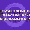 Corso Online di Meditazione Visiva ∞ AGGIORNAMENTO PRO (x2 RATE MENSILI)
