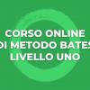 Corso Online di Metodo Bates ∞ Livello UNO