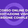 Corso Online di Meditazione Visiva ∞ VERSIONE COMPLETA